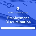 Timing Is Important With Employment Discrimination Complaints